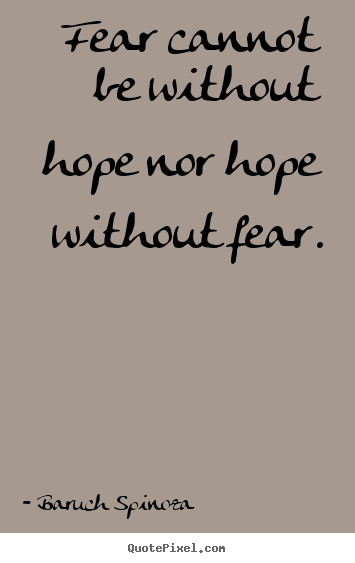 Quotes about motivational - Fear cannot be without hope nor hope without fear.