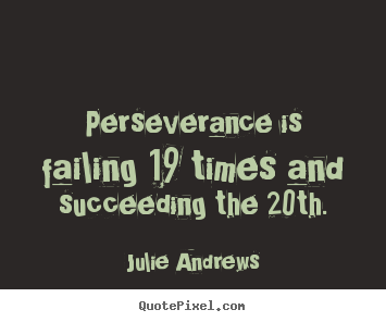Quotes about motivational - Perseverance is failing 19 times and succeeding the..