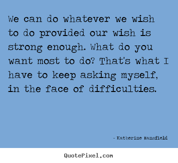 Motivational quotes - We can do whatever we wish to do provided..
