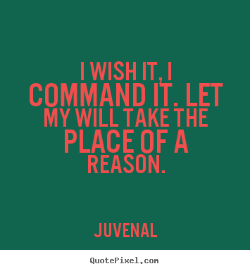 Motivational quotes - I wish it, i command it. let my will take the place..