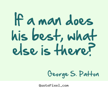 Quotes about motivational - If a man does his best, what else is there?