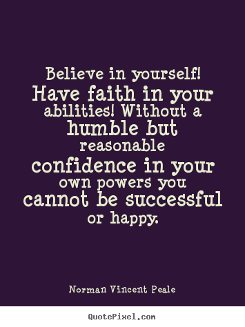 Create your own picture quotes about motivational - Believe in yourself! have faith in your abilities!..