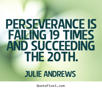 Julie Andrews image quotes - Perseverance is failing 19 times and succeeding the 20th. - Motivational quotes