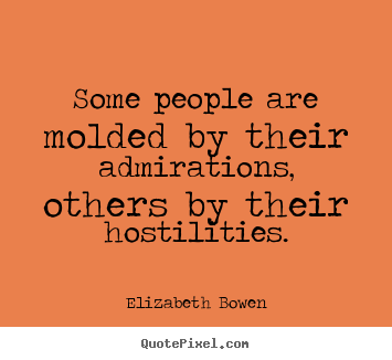 Motivational sayings - Some people are molded by their admirations, others by their hostilities.