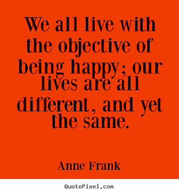 Make picture quotes about motivational - We all live with the objective of being happy; our lives..