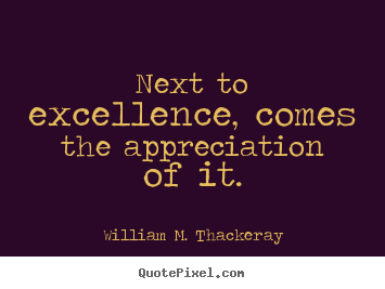 Sayings about motivational - Next to excellence, comes the appreciation..