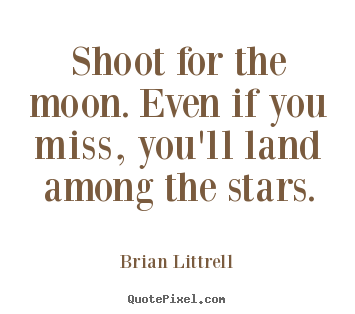 Motivational quotes - Shoot for the moon. even if you miss, you'll land among the stars.
