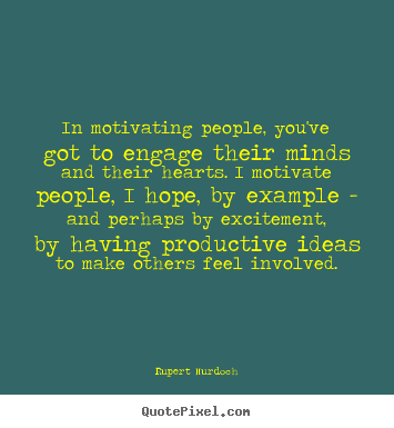 Make picture quotes about motivational - In motivating people, you've got to engage their minds and their hearts...