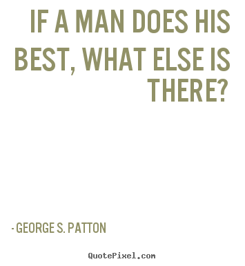 Customize picture quotes about motivational - If a man does his best, what else is there?