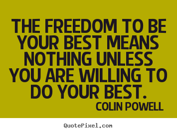 Colin Powell picture quotes - The freedom to be your best means nothing unless you are willing to.. - Motivational quotes
