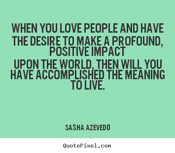 Create graphic picture quotes about motivational - When you love people and have the desire..