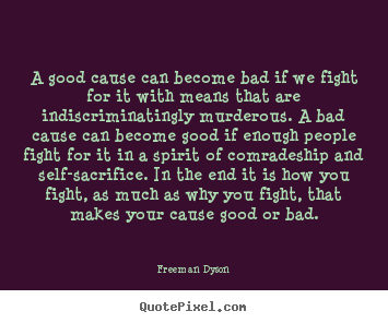 Quotes about motivational - A good cause can become bad if we fight for it with..