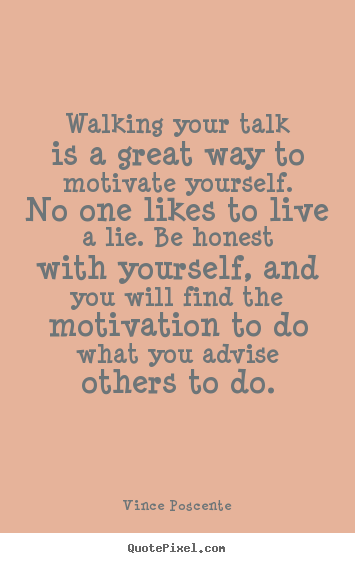 Vince Poscente picture quote - Walking your talk is a great way to motivate yourself. no one likes.. - Motivational quote