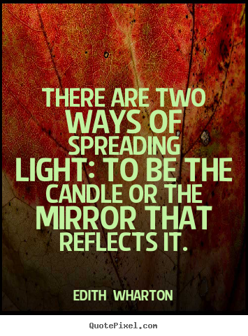 Create your own picture quote about motivational - There are two ways of spreading light: to be the candle or the..