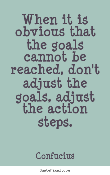When it is obvious that the goals cannot be.. Confucius great motivational quotes