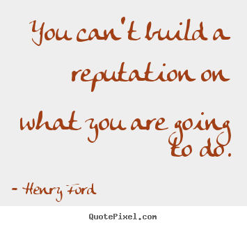 Motivational quote - You can't build a reputation on what you are..