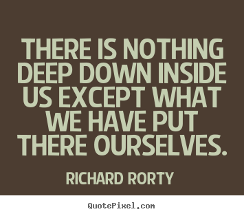 How to design picture quotes about motivational - There is nothing deep down inside us except what we have put..
