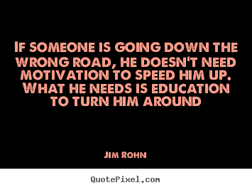 Jim Rohn picture quote - If someone is going down the wrong road, he doesn't.. - Motivational quote