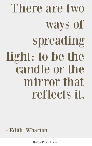 How to make picture quotes about motivational - There are two ways of spreading light: to be the..