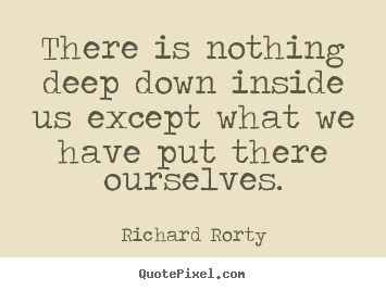 Quotes about motivational - There is nothing deep down inside us except..