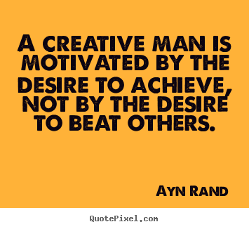 Ayn Rand picture quote - A creative man is motivated by the desire to.. - Motivational quote
