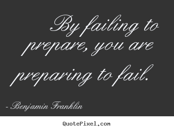 Design custom picture quotes about motivational - By failing to prepare, you are preparing to fail.