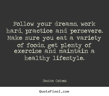 Motivational quotes - Follow your dreams, work hard, practice and persevere. make sure..