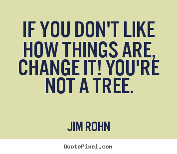 How to design picture quotes about motivational - If you don't like how things are, change it! you're not..