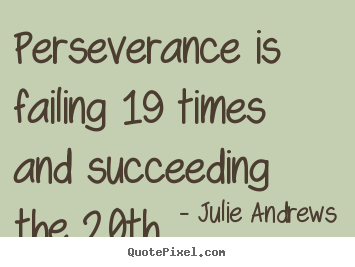 Motivational quotes - Perseverance is failing 19 times and succeeding..