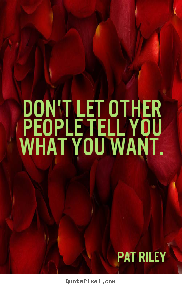 Quotes about motivational - Don't let other people tell you what you want.