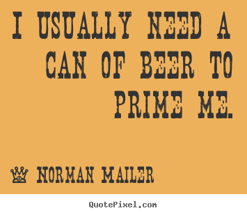 Customize picture quotes about motivational - I usually need a can of beer to prime me.
