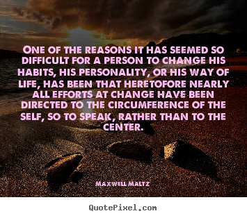 Motivational sayings - One of the reasons it has seemed so difficult for a person..