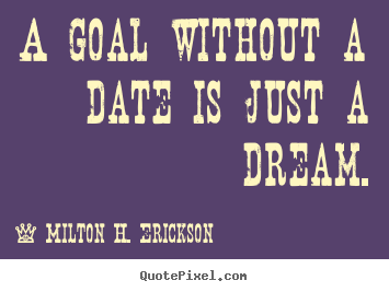 Customize picture quotes about motivational - A goal without a date is just a dream.