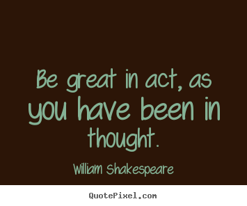 Quotes about motivational - Be great in act, as you have been in thought.