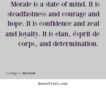 Quotes about motivational - Morale is a state of mind. it is steadfastness..