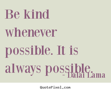 Design picture quotes about motivational - Be kind whenever possible. it is always possible.