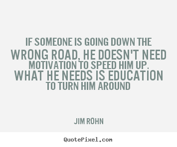Jim Rohn image quotes - If someone is going down the wrong road, he doesn't.. - Motivational quote
