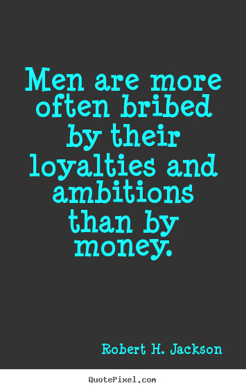 Create picture quotes about motivational - Men are more often bribed by their loyalties and ambitions..