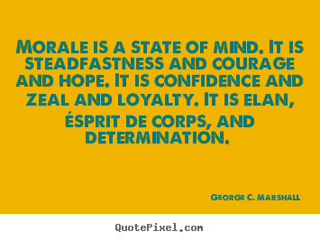 Create graphic picture quotes about motivational - Morale is a state of mind. it is steadfastness and courage and..