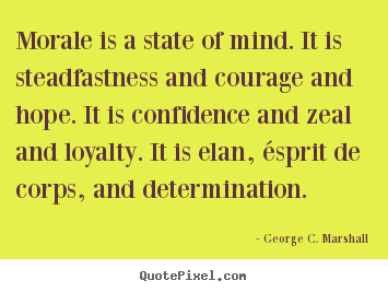 Motivational quote - Morale is a state of mind. it is steadfastness..