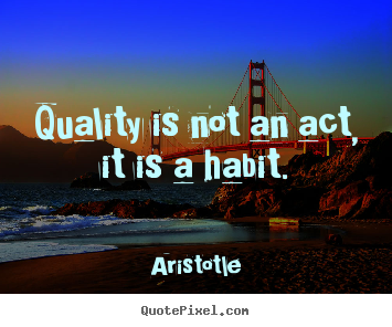 Sayings about motivational - Quality is not an act, it is a habit.