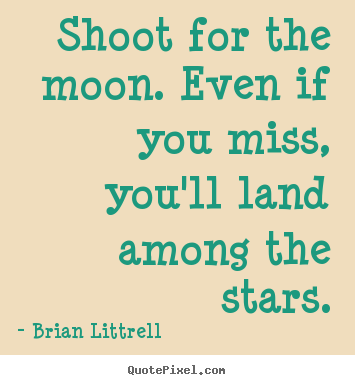 Motivational quotes - Shoot for the moon. even if you miss, you'll land among..
