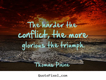 Quotes about motivational - The harder the conflict, the more glorious the triumph.