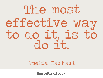 Motivational quotes - The most effective way to do it, is to do it.