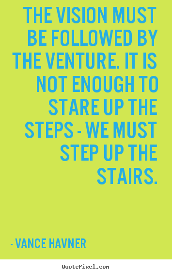Motivational quotes - The vision must be followed by the venture. it is not enough to stare..