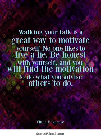 Vince Poscente picture quotes - Walking your talk is a great way to motivate yourself. no.. - Motivational sayings