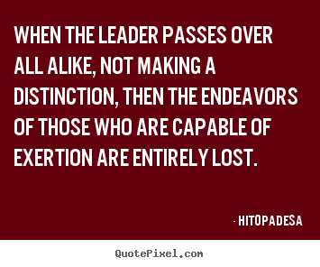 When the leader passes over all alike, not.. Hitopadesa  motivational quote