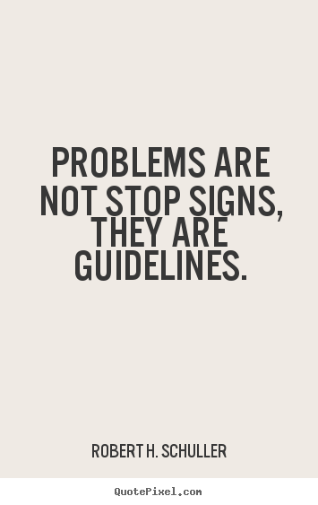 Create your own picture quote about motivational - Problems are not stop signs, they are guidelines.