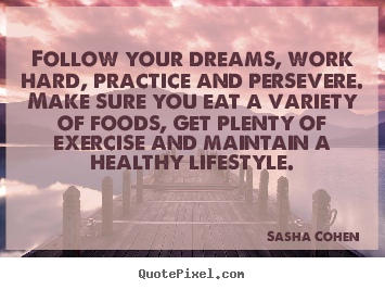 Sasha Cohen picture quotes - Follow your dreams, work hard, practice and persevere... - Motivational quotes