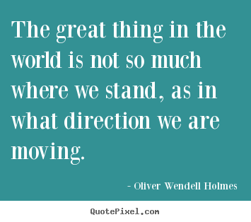 Motivational quotes - The great thing in the world is not so much where we stand,..